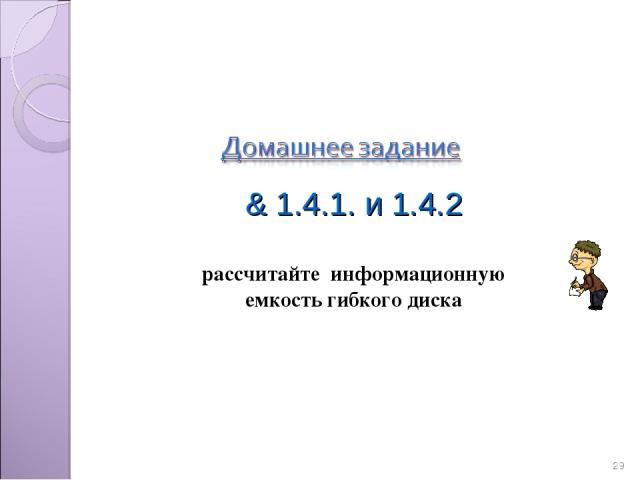 * & 1.4.1. и 1.4.2 рассчитайте информационную емкость гибкого диска