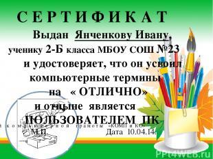 С Е Р Т И Ф И К А Т Выдан Янченкову Ивану, ученику 2-Б класса МБОУ СОШ №23 и удо