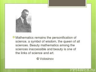 Mathematics remains the personification of science, a symbol of wisdom, the quee
