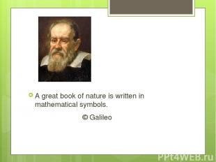 A great book of nature is written in mathematical symbols. © Galileo