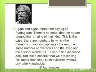 Again and again repeat the saying of Pythagoras: There is no doubt that the natu