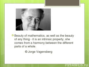 Beauty of mathematics, as well as the beauty of any thing - it is an intrinsic p