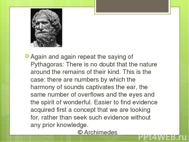 Again and again repeat the saying of Pythagoras: There is no doubt that the nature around the remains of their kind. This is the case: there are numbers by which the harmony of sounds captivates the ear, the same number of overflows and the eyes and…