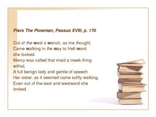 Piers The Plowman, Passus XVIII, p. 170 Out of the west a wench, as me thought,