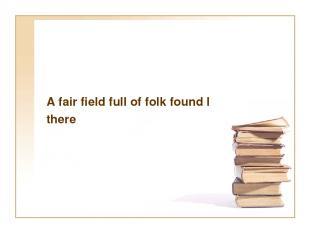 A fair field full of folk found I there