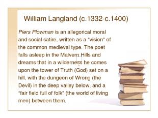 William Langland (c.1332-c.1400) Piers Plowman is an allegorical moral and socia
