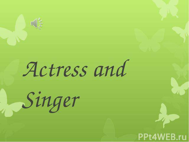 Actress and Singer