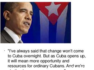 """""""I've always said that change won't come to Cuba overnight. But as Cuba opens up"""
