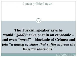 """Latest political news The Turkish speaker says he would""""gladly""""take part in an"""