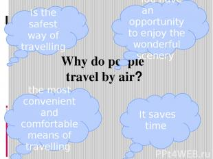 Why do people travel by air? Is the safest way of travelling You have an opportu