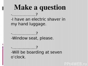 -………………? -I have an electric shaver in my hand luggage. -………………? -Window seat, p