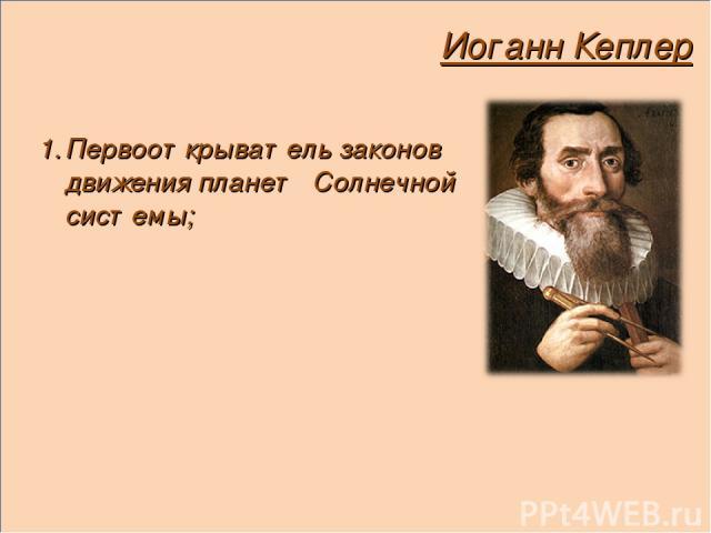 Иоганн Кеплер Первооткрыватель законов движения планет Солнечной системы;