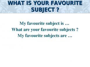 My favourite subject is … What are your favourite subjects ? My favourite subjec