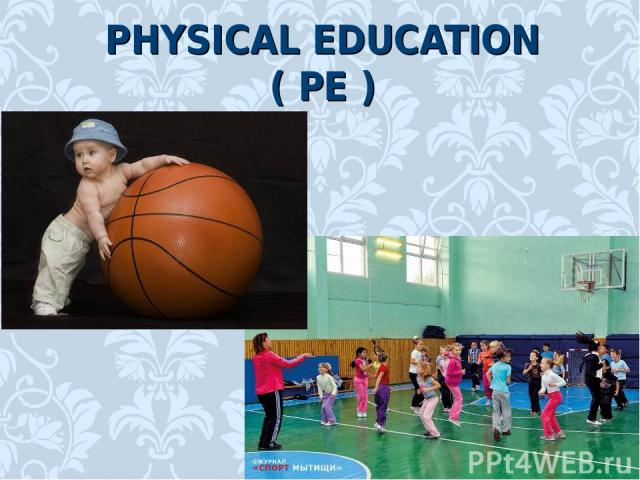 PHYSICAL EDUCATION ( PE )