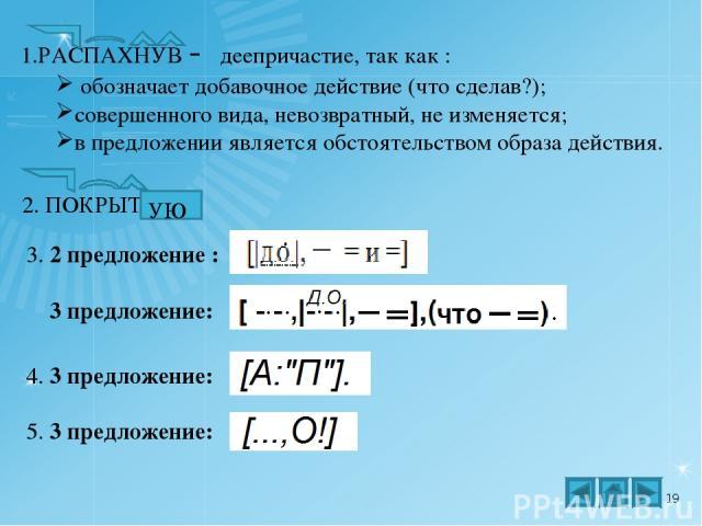 1.РАСПАХНУВ - деепричастие, так как : обозначает добавочное действие (что сделав?); совершенного вида, невозвратный, не изменяется; в предложении является обстоятельством образа действия. 2. ПОКРЫТ УЮ 3. 2 предложение : 3 предложение: 4. 3 предложен…