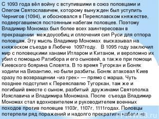 С 1093 года вёл войну с вступившими в союз половцами и Олегом Святославичем, кот
