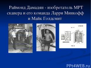 Раймонд Дамадян - изобретатель МРТ сканера и его команда Ларри Минкофф и Майк Го