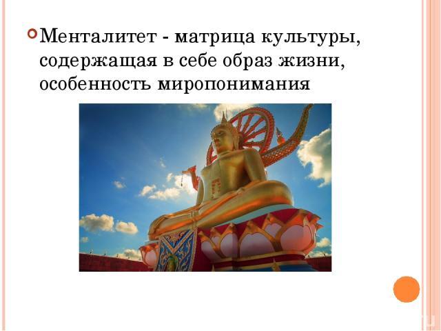 Менталитет - матрица культуры, содержащая в себе образ жизни, особенность миропонимания