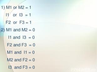1) M1 or M2 = 1 I1 or I3 = 1 F2 or F3 = 1 2) M1 and M2 = 0 I1 and I3 = 0 F2 and