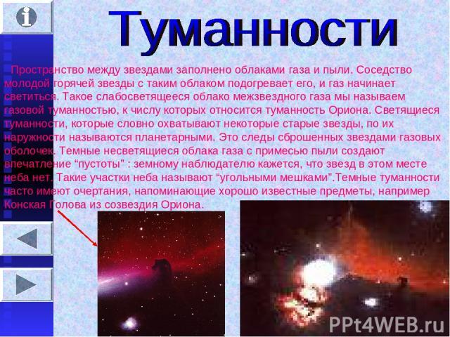 Пространство между звездами заполнено облаками газа и пыли. Соседство молодой горячей звезды с таким облаком подогревает его, и газ начинает светиться. Такое слабосветящееся облако межзвездного газа мы называем газовой туманностью, к числу которых о…