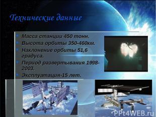Технические данные Масса станции 450 тонн. Высота орбиты 350-460км. Наклонение о