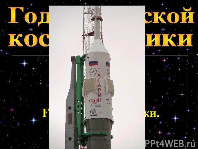 Указом Президента РФ Д.А. Медведева – 2011 год в России объявлен Годом космонавтики.
