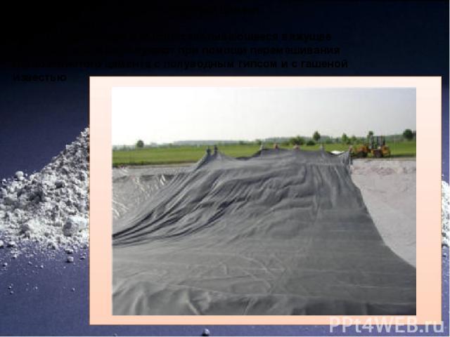 Водонепроницаемый безусадочный цемент Быстротвердеющее и быстросхватывающееся вяжущее вещество, которое получают при помощи перемешивания глиноземистого цемента с полуводным гипсом и с гашеной известью