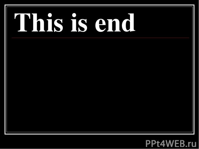 This is end