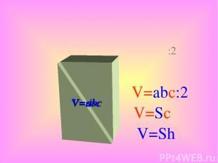 V=abc V=abc :2 :2 V=abc:2 V=Sc V=Sh