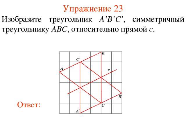 Упражнение 23 Изобразите треугольник A'B'C', симметричный треугольнику ABC, относительно прямой c.