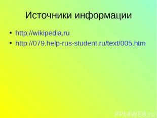 Источники информации http://wikipedia.ru http://079.help-rus-student.ru/text/005