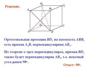 Ответ: 90o. Ортогональная проекция BD1 на плоскость ABB1 есть прямая A1B, перпен