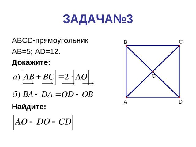 ЗАДАЧА№3 ABCD-прямоугольник AB=5; AD=12. Докажите: Найдите: