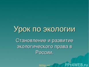 Урок по экологии Становление и развитие экологического права в России. 900igr.ne
