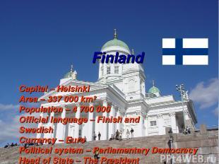 Finland Capital – Helsinki Area – 337 000 km² Population – 4 700 000 Official la