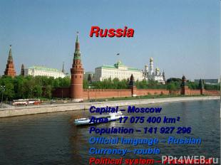 Russia Capital – Moscow Area – 17 075 400 km² Population – 141 927 296 Official