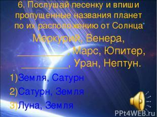 6. Послушай песенку и впиши пропущенные названия планет по их расположению от Со