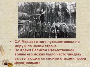 С.Я.Маршак много путешествовал по миру и по нашей стране. Во время Великой Отече