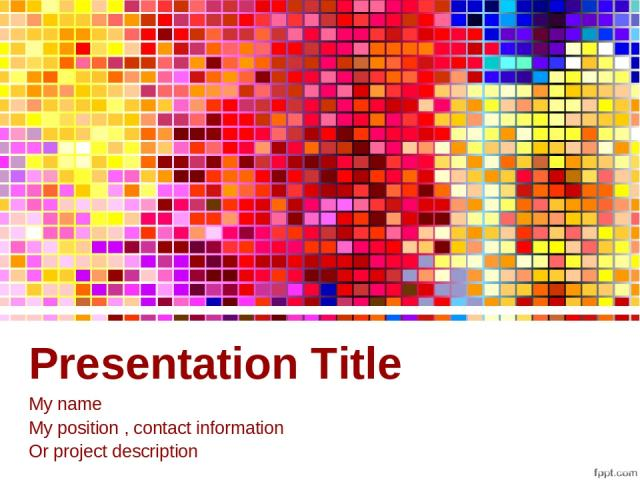 Presentation Title My name My position , contact information Or project description