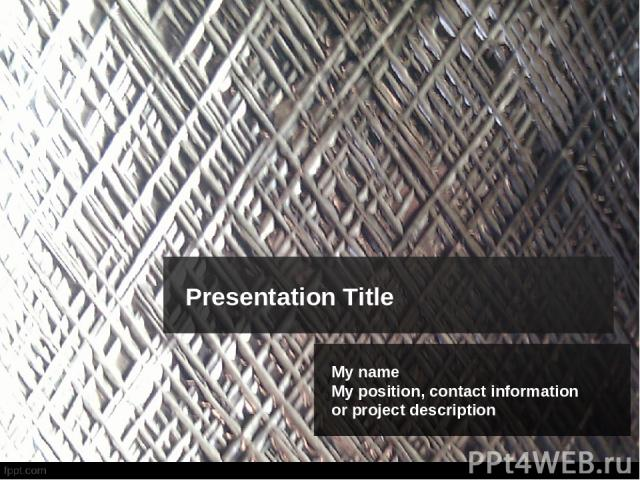 Presentation Title My name My position, contact information or project description