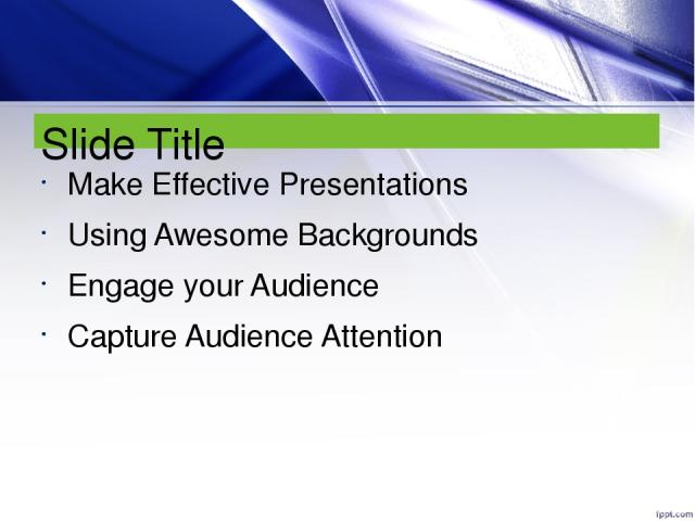 Slide Title Make Effective Presentations Using Awesome Backgrounds Engage your Audience Capture Audience Attention