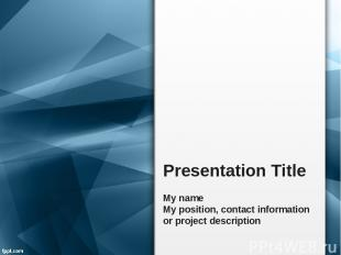 Presentation Title My name My position, contact information or project descripti