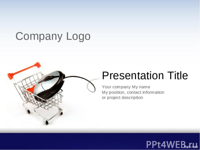 Presentation Title Your company My name My position, contact information or project description Company Logo