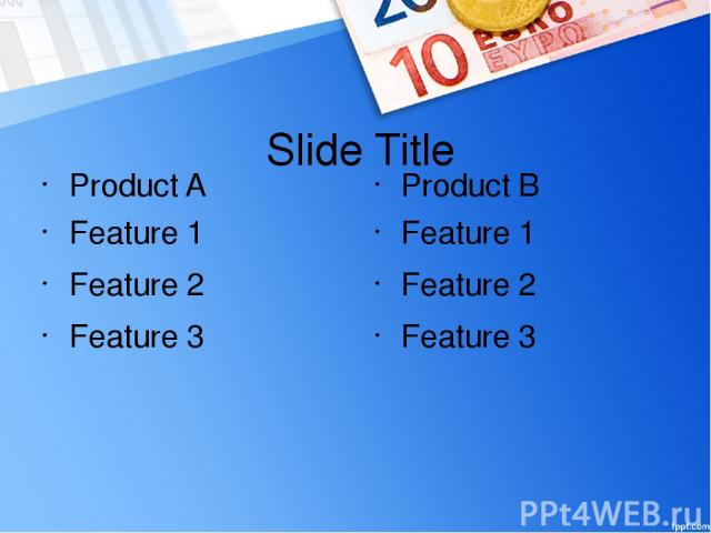 Slide Title Product A Feature 1 Feature 2 Feature 3 Product B Feature 1 Feature 2 Feature 3