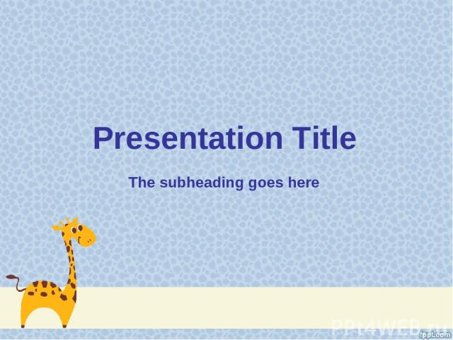 Presentation Title The subheading goes here