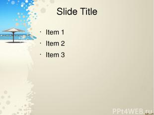 Slide Title Item 1 Item 2 Item 3