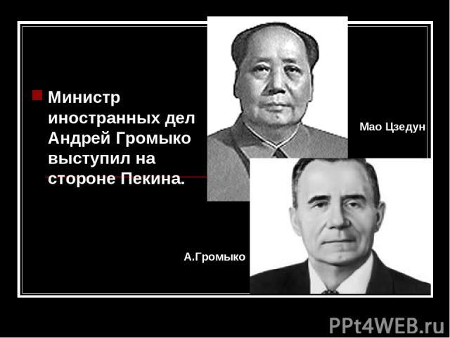 Министр иностранных дел Андрей Громыко выступил на стороне Пекина. Мао Цзедун А.Громыко