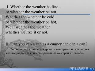 I. Whether the weather be fine,  or whether the weather be not. Whether the weat