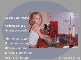 Соберу для мамы Робота такого, Чтобы всю работу Делал он по дому: И стирал, и гл