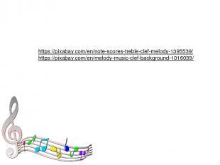 https://pixabay.com/en/note-scores-treble-clef-melody-1395539/ https://pixabay.c
